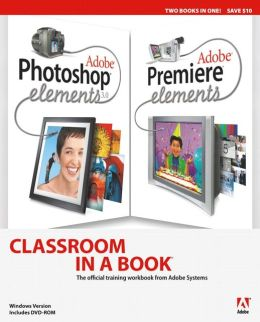 Adobe Photoshop Elements and Premiere Elements Classroom in a Book Collection