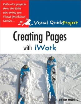 Creating Pages with iWork: Visual Quickproject Guide: Full-color Projects