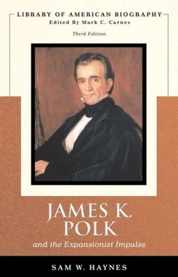 James Polk and The Expansionist Impulse