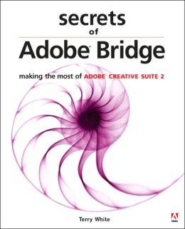 Secrets of Adobe Bridge: Making the Most of Adobe Creative Suite 2