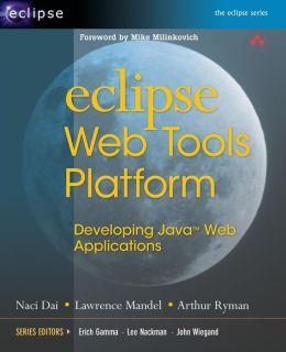 Eclipse Web Tools Platform: Java Web Application Development with Eclipse