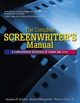 The Complete Screenwriter's Manual: A Comprehensive Reference of Format and Style