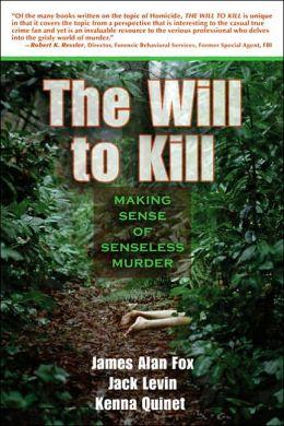 Will to Kill: Explaining Senseless Murder