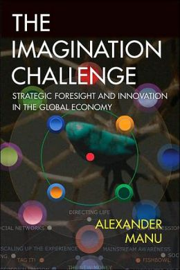 The Imagination Challenge: Strategic Foresight and Innovation in the Global Economy (Voices That Matter Series)
