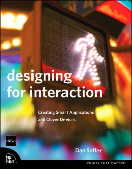 Designing for Interaction: Creating Smart Applications and Clever Devices (Voices That Matter Series)