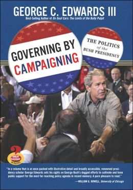 Governing by Campaigning: The Politics of the Bush Presidency, 2007 Edition