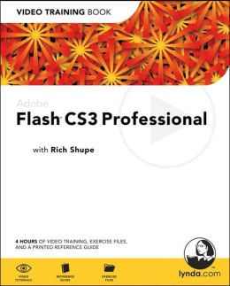 Adobe Flash CS3 Professional: Video Training Book [Video Training Book Series]