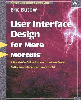 User Interface Design For Mere Mortals (For Mere Mortals Series)