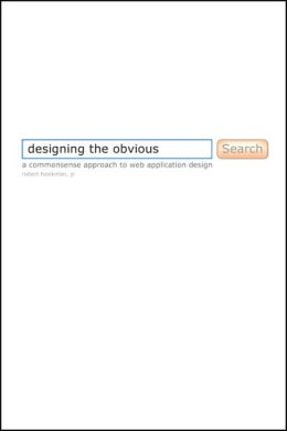 Designing the Obvious: A Commonsense Approach to Web Application Design