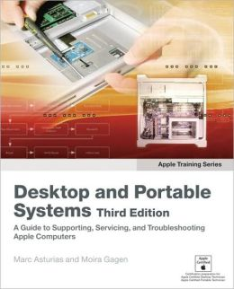 Desktop and Portable Systems: A Guide to Supporting, Servicing, and Troubleshooting Apple Computers