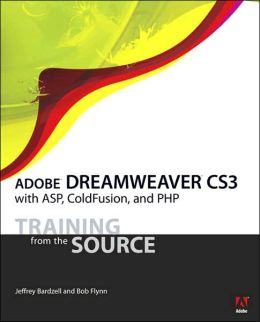 Adobe Dreamweaver CS3 with ASP, ColdFusion, and PHP: Training from the Source [Training from the Source Series]
