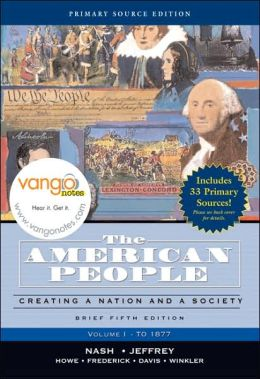 American People, Brief Edition: Creating a Nation and Society, Volume I, Primary Source Edition