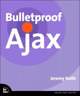 Bulletproof Ajax (Voices that Matter Series)