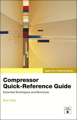 Compressor Quick-Reference Guide: Apple Pro Training Series