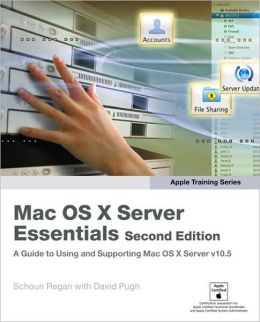 Mac OS X Server Essentials, Second Edition (Apple Training Series)
