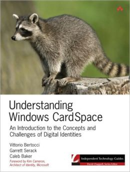 Understanding Windows CardSpace: An Introduction to the Concepts and Challenges of Digital Identities