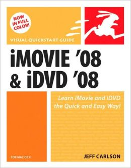 iMovie 08 & iDVD 08 for Mac OS X [Visual QuickStart Guide]