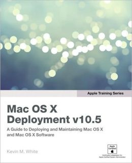Apple Training Series: Mac OS X v10.5 Deployment