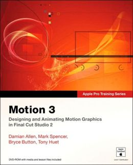 Motion 3: Designing and Animating Motion Graphics in Final Cut Studio 2