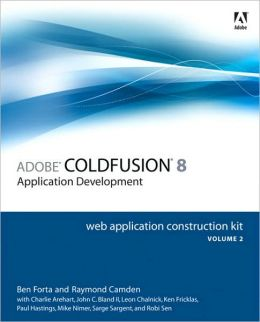 Adobe ColdFusion 8 Application Development: Web Application Construction Kit, Volume 2