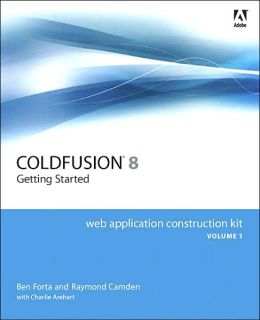 Adobe Coldfusion 8: Getting Started: Web Application Construction Kit Volume 1