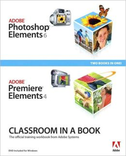 Classroom in a Book: Adobe Photoshop Elements 6/Adobe Premier Elements (Classroom in a Book Series)