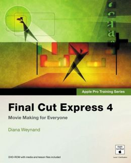 Final Cut Express 4: Movie Making for Everyone