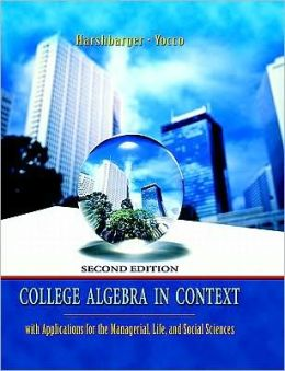 College Algebra in Context: With Applications for the Managerial, Life, and Social Sciences [With Paperback Book and Access Code]