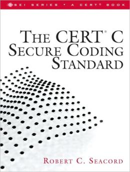 CERT C Secure Coding Standard (SEI Series in Software Engineering Series)