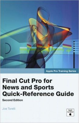 Final Cut Pro for News and Sports Quick-Reference Guide