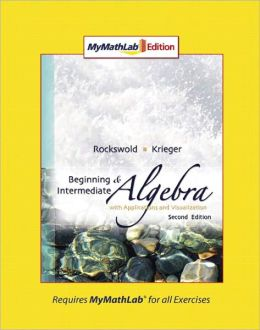 Beginning and Intermediate Algebra with Applications and Visualization: MyMathLab Edition