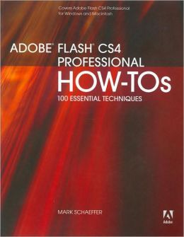Adobe Flash CS4 Professional How-Tos: 100 Essential Techniques