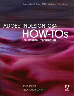 Adobe InDesign CS4 How-Tos: 100 Essential Techniques (How-Tos Series)