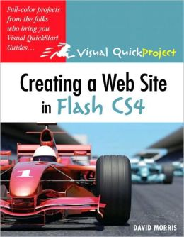 Creating a Web Site with Flash CS4: Visual QuickProject Guide (Visual QuickProject Guide Series)