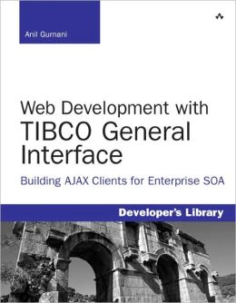 Web Development with TIBCO General Interface: Building AJAX Clients for Enterprise SOA