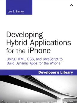 Developing Hybrid Applications for the iPhone: Using HTML, CSS, and JavaScript to Build Dynamic Apps for the iPhone
