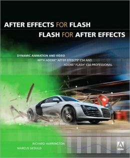 After Effects for Flash: Dynamic Animation and Video with Adobe After Effects CS4 and Adobe Flash CS4 Professional