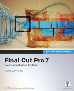 Final Cut Pro 7 (Apple Pro Training Series)