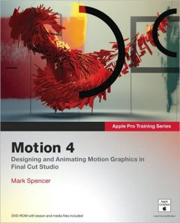 Apple Pro Training Series: Motion 4 (Apple Pro Training Series)