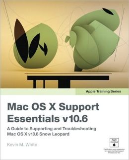 Apple Training Series: Mac OS X Support Essentials v10.6 (Apple Training Series)