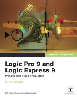 Apple Pro Training Series: Logic Pro 9 and Logic Express 9 (Apple Pro Training Series)