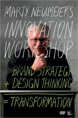 Marty Neumeier's INNOVATION WORKSHOP: Brand Strategy + Design Thinking = Transformation (Voices That Matter Series)