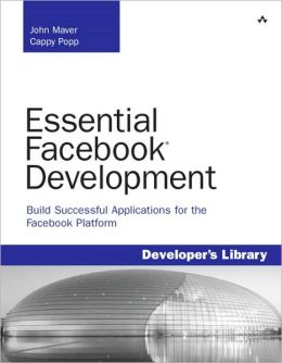 Essential Facebook Development: Build Successful Applications for the Facebook Platform (Developer's Library Series)