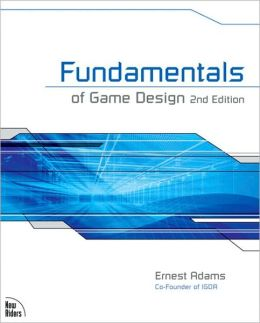Fundamentals of Game Design (Voices That Matter Series)