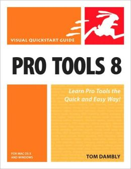 Pro Tools 8 for Mac OS X and Windows (Visual QuickStart Guide Series)