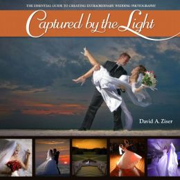 Captured By the Light: The Essential Guide to Creating Extraordinary Wedding Photography (Voices That Matter Series)