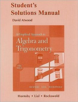 Student's Solutions Manual for A Graphical Approach to Algebra and Trigonometry