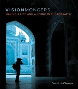 VisionMongers: Making a Life and a Living in Photography (Voices That Matter Series)