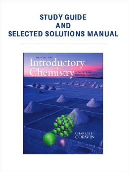 Study Guide & Selected Solutions Manual for Introductory Chemistry: Concepts & Critical Thinking