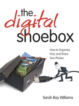 Digital Shoebox: The How to Organize, Find, and Share Your Photos, ePub